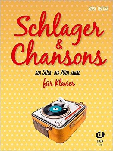 Schlager & Chansons der 50er - bis 70er Jahre für Klavier: Eine umfassende Zusammenstellung von 40 Evergreens und Schlagern aus dieser Zeit
