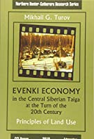 Evenki Economy in the Central Siberian Taiga at the Turn of the 20th Century: Principles of Land Use (Northern Hunter-gatherers Research)