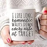 I Like Long Romantic Walks Down Every Aisle At Target Funny 11oz 15oz White Mug
