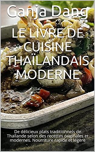 Couverture du livre Le livre de cuisine thaïlandais moderne: De délicieux plats traditionnels de Thaïlande selon des recettes originales et modernes. Nourriture rapide et légère