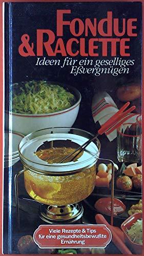 Fondue & Raclette, Ideen für ein geselliges Eßvergnügen