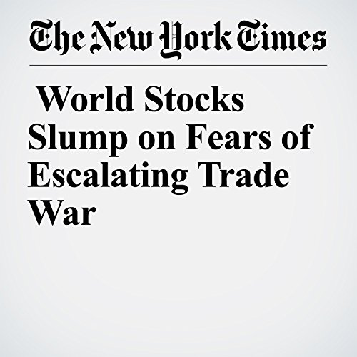 World Stocks Slump on Fears of Escalating Trade War copertina