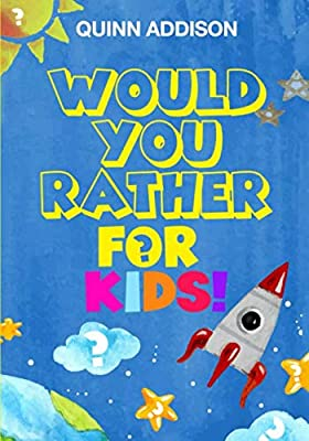 Would You Rather for Kids!: 200 Funny and Silly 'Would You Rather Questions' for Long Car Rides (Travel Games for Kids Ages 6-12)
