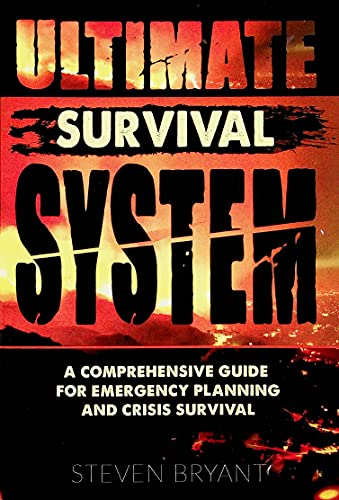 Ultimate Survival System - A Comprehensive Guide For Emergency Planning and Crisis Survival
