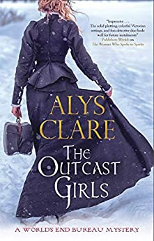 The Outcast Girls (A World's End Bureau Victorian Mystery Book 2) by [Alys Clare]