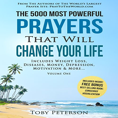 The 5000 Most Powerful Prayers That Will Change Your Life     Includes Life Changing Prayers for Weight Loss, Diseases, Money, Depression, Motivation & More              By:                                                                                                                                 Toby Peterson,                                                                                        Jason Thomas                               Narrated by:                                                                                                                                 Denese Steele,                                                                                        John Gabriel,                                                                                        David Spector                      Length: 12 hrs and 34 mins     Not rated yet     Overall 0.0