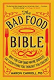 The Bad Food Bible: Why You Can (and Maybe Should) Eat Everything You Thought You Couldn't