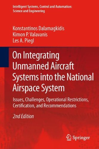 On Integrating Unmanned Aircraft Systems into the National Airspace System: Issues, Challenges, Operational Restrictions, Certification, and Recommendations ... Science and Engineering Book 54)