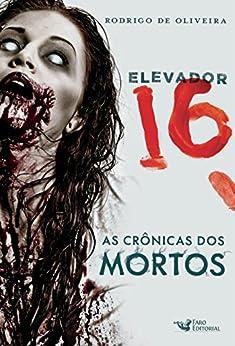 Elevador 16 (As Crônicas dos Mortos) por [Rodrigo de Oliveira]