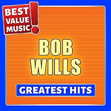 Bob Wills - Greatest Hits (feat. His Texas Playboys) [Best Value Music]