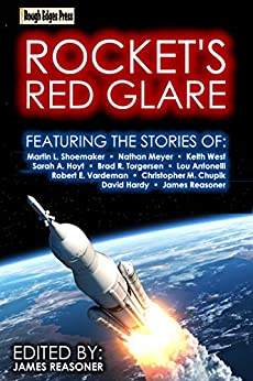 Rocket's Red Glare by [Brad R. Torgersen, Sarah A. Hoyt, Martin L. Shoemaker, James Reasoner, Robert E. Vardeman, Lou Antonelli, Nathan E. Meyer, Keith West, David Hardy, Christopher M. Chupik]