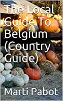 The Local Guide To Belgium (Country Guide) (English Edition)