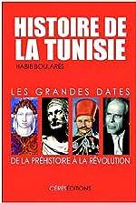 Histoire de la Tunisie - Les grandes dates, de la Préhistoire à la Révolution de Habib Boularès