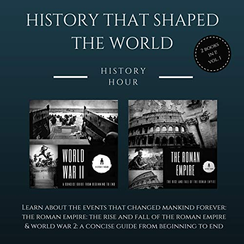 History That Shaped the World: 2 Books in 1, Volume 1     The Roman Empire: The Rise & Fall of the Roman Empire and World War 2: A Concise Guide from Beginning to End              By:                                                                                                                                 History Hour                               Narrated by:                                                                                                                                 David Margittai                      Length: 3 hrs and 52 mins     Not rated yet     Overall 0.0