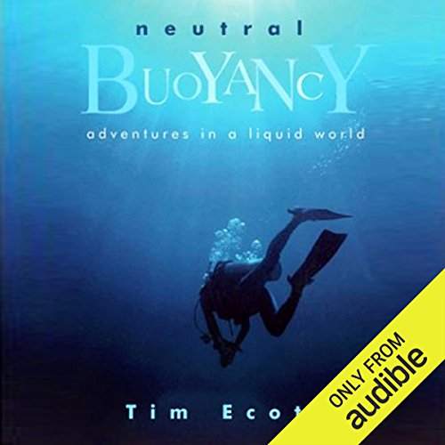 Neutral Buoyancy     Adventures in a Liquid World              By:                                                                                                                                 Tim Ecott                               Narrated by:                                                                                                                                 Jack Reynolds                      Length: 9 hrs and 48 mins     33 ratings     Overall 4.2