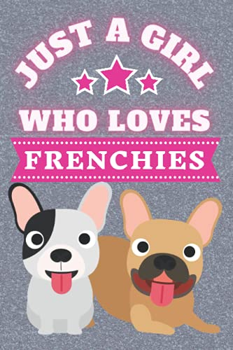 Just A Girl Who Loves Frenchies: Frenchie Gifts for her. This French Bulldog Notebook or French Bulldog Journal is 6x9in with 110+ lined ruled pages ... gifts for girls. Dog composition notebook.