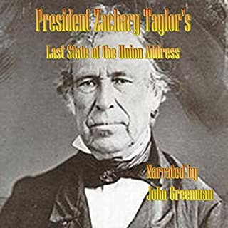 President Zachary Taylor's Last State of the Union Address                   By:                                                                                                                                 Zachary Taylor                               Narrated by:                                                                                                                                 John Greenman                      Length: 59 mins     3 ratings     Overall 5.0