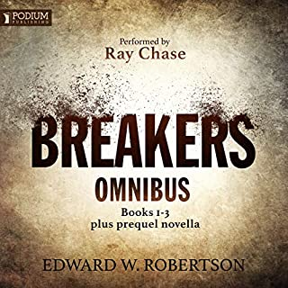 The Breakers Omnibus     Books 1-3 and Prequel Novella              By:                                                                                                                                 Edward W. Robertson                               Narrated by:                                                                                                                                 Ray Chase                      Length: 42 hrs and 23 mins     309 ratings     Overall 4.3