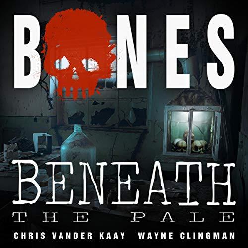 Bones Beneath the Pale Audiobook By Wayne Clingman, Chris Vander Kaay cover art