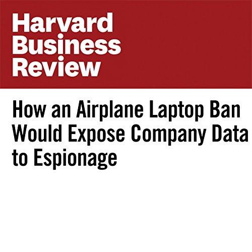 How an Airplane Laptop Ban Would Expose Company Data to Espionage cover art