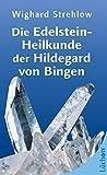 Die Edelstein-Heilkunde der Hildegard von Bingen - Wighard Strehlow