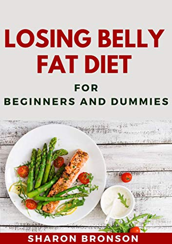 Losing Belly Fat Diet For Beginners and Dummies : Delectable and Highly Effective Belly Fat Burning Recipes
