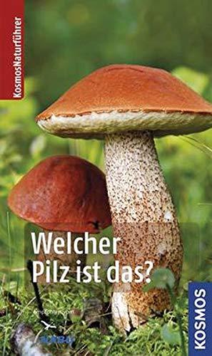 Welcher Pilz ist das? (Kosmos-Naturführer)