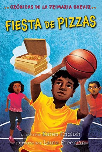 Fiesta de pizzas: Crónicas de la Primaria Carver, Libro 6 (The Carver Chronicles)