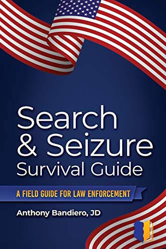 Compare Textbook Prices for Search & Seizure Survival Guide: A Field Guide for Law Enforcement  ISBN 9798592919831 by Bandiero, Anthony