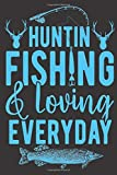 Huntin Fishin & Loving Everyday: Fishing Journal | Line Notebook With Inspirational Quotes On Each Page | Perfect Gift Journal