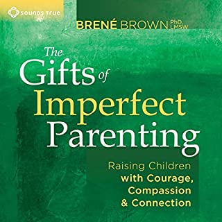 The Gifts of Imperfect Parenting     Raising Children with Courage, Compassion, and Connection              By:                                                                                                                                 Brené Brown PhD                               Narrated by:                                                                                                                                 Brené Brown PhD                      Length: 2 hrs and 6 mins     3,961 ratings     Overall 4.8