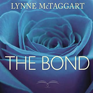 The Bond     Connecting Through the Space Between Us              By:                                                                                                                                 Lynne McTaggart                               Narrated by:                                                                                                                                 Karen White                      Length: 10 hrs and 50 mins     99 ratings     Overall 4.1