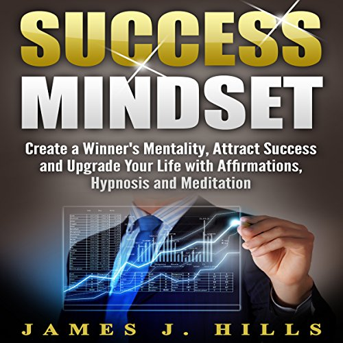 Success Mindset: Create a Winner's Mentality, Attract Success and Upgrade Your Life with Affirmations, Hypnosis and Meditation audiobook cover art