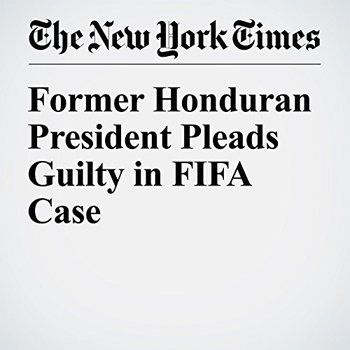 Former Honduran President Pleads Guilty in FIFA Case cover art