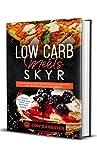 Low Carb meets Skyr: Gesund und schlank mit der perfekten Kombination aus 100 Low-Carb & 100 Skyr Rezepten - Inklusive Wochenplaner, Salat- und Nachtischrezepte (German Edition)