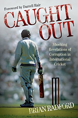 Caught Out - Shocking Revelations of Corruption in International Cricket (English Edition)