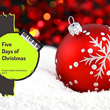 Five Days Of Christmas - Prayers Night Celebration, Vol. 3