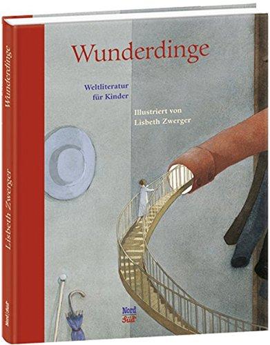 Wunderdinge: Weltliteratur für Kinder, illustriert von Lisbeth Zwerger