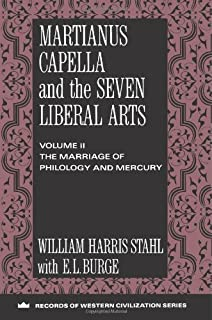 Martianus Capella and the Seven Liberal Arts: The Marriage of Philology and Mercury (Records of Civilization: Sources and Studies)