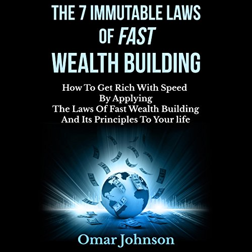 The 7 Immutable Laws of Fast Wealth Building     How to Get Rich with Speed by Applying the Laws of Fast Wealth Building and Its Principles to Your Life              By:                                                                                                                                 Omar Johnson                               Narrated by:                                                                                                                                 David Golightly                      Length: 1 hr and 14 mins     27 ratings     Overall 4.0