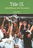 title ix ware - Title IX: A Brief History wtih Documents: 1st (First) Edition