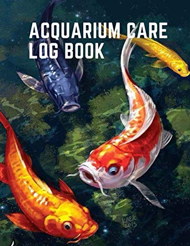 Aquarium Care Log Book: Fish Tank Maintenance Record Book for Water Tests, Water Changes, Treatments Given, etc.