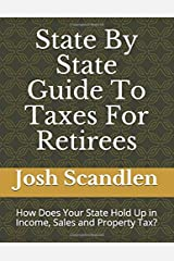 State By State Guide To Taxes For Retirees: How Does Your State Hold Up in Income, Sales and Property Tax? Paperback