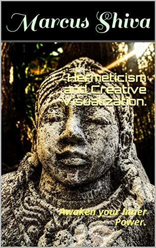 Hermeticism and Creative Visualization.: Awaken your Inner Power. (English Edition)
