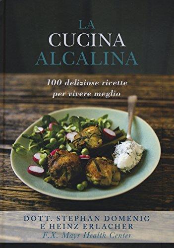 La cucina alcalina. 100 deliziose ricette per vivere meglio