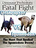 Dinosaur Prehistoric Fatal Fight Utahraptor VS Iguanodon: The Hunt That Spelled The Iguanodons Doom? (Learning Pop Up Books)