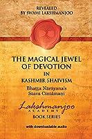 The Magical Jewel of Devotion in Kashmir Shaivism: Bhatta Narayana's Stava Cintamani