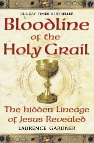 Bloodline of The Holy Grail: The Hidden Lineage of Jesus Revealed by Laurence Gardner (4-Nov-2002) Paperback