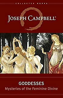 Goddesses: Mysteries of the Feminine Divine (Collected Works of Joseph Campbell)