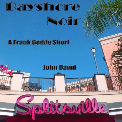 Bayshore Noir - A Frank Geddy Detective Short audiobook cover art